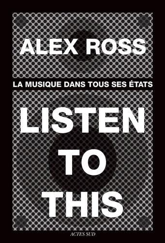 Listen to this. La musique dans tous ses états