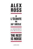 Alex Ross - The rest is noise - A l'écoute du XXe siècle, la modernité en musique.