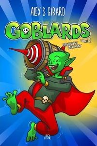 Alex S. Girard - Les Goblards Tome 1 - Drôlement méchant.