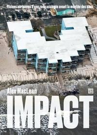 Alex S. MacLean - Impact - Visions aériennes d'une zone assiégée avant la montée des eaux.