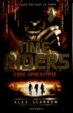 Alex Scarrow - Time Riders Tome 3 : Code Apocalypse.