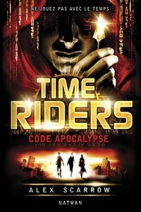 Alex Scarrow - Time Riders Tome 3 : Code apocalypse.