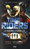 Alex Scarrow - Time Riders Tome 4 : La guerre éternelle.