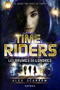 Alex Scarrow - Time Riders Tome 6 : Les brumes de Londres.