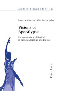 Alex Stuart et Leona Archer - Visions of Apocalypse - Representations of the End in French Literature and Culture.