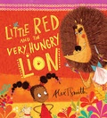 Alex T. Smith - Little Red and the Very Hungry Lion.