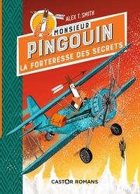 Alex T. Smith - Monsieur Pingouin  : La forteresse des secrets.