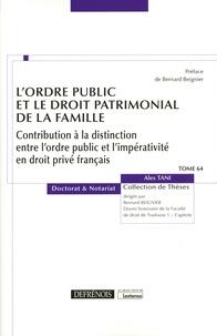Alex Tani - L'ordre public et le droit patrimonial de la famille - Contribution à la distinction entre l'ordre public et l'impérativité en droit privé français.