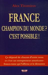 Alex Titomirov - France Champion du monde ? C'est possible !.