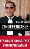 Alex Ursulet - L'indéfendable - Comment défendre un salaud sans en être un soi-même ?.