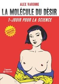 Alex Varenne - La molécule du désir T01 - Jouir pour la science.
