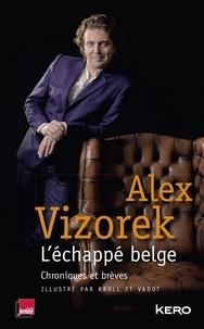 Alex Vizorek - L'Echappé belge - Chroniques et brèves Illustré par Kroll et Vadot.