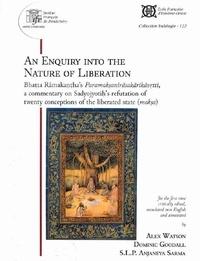 An Enquiry into the Nature of Liberation - Bhatta Ramakanthas Paramoksanirasakarikavrtti, a commentary of Sadyojyotihs Refutation of Twenty Conceptions of the Liberated State (moksa).pdf