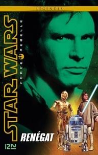 Alex Wheeler - Star Wars Force Rebelle Tome 3 : Renégat.