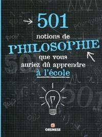 Alex Woolf et Alison Rattle - 501 notions de philosophie que vous auriez dû apprendre à l'école.
