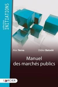 Alex Yerna et Didier Batselé - Manuel des marchés publics.