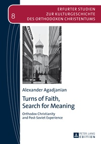Alexander Agadjanian - Turns of Faith, Search for Meaning - Orthodox Christianity and Post-Soviet Experience.