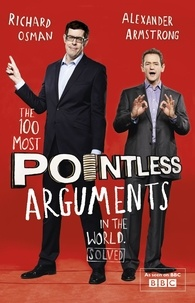 Alexander Armstrong et Richard Osman - The 100 Most Pointless Arguments in the World - A pointless book written by the presenters of the hit BBC 1 TV show.