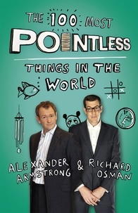 Alexander Armstrong et Richard Osman - The 100 Most Pointless Things in the World - A pointless book written by the presenters of the hit BBC 1 TV show.