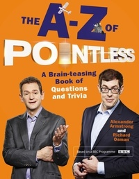 Alexander Armstrong et Richard Osman - The A-Z of Pointless - A brain-teasing bumper book of questions and trivia.