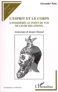 Alexander Bain - L'esprit et le corps considérés au point de vue de leurs relations.