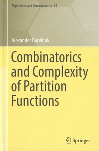 Alexander Barvinok - Combinatorics and Complexity of Partition Functions.