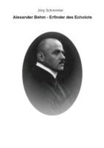 Alexander Behm (1880-1952) - Erfinder des Echolots.