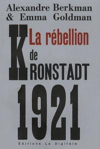 Alexander Berkman et Emma Goldman - La rébellion de Kronstadt et autres textes.