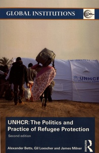 Alexander Betts et Gil Loescher - UNHCR: The Politics and Practice of Refugee Protection.
