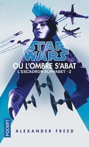 Alexander Freed - Star Wars. L'Escadron Alphabet Tome 2 : Où l'ombre s'abat.