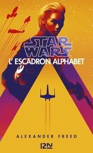 Alexander Freed - Star Wars - L'Escadron Alphabet.