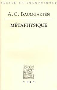 Alexander Gottlieb Baumgarten - Métaphysique.
