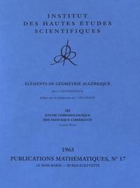 Alexander Grothendieck - Eléments de géométrie algébrique - Volume 3, Etude cohomologique des faisceaux cohérents (seconde partie).