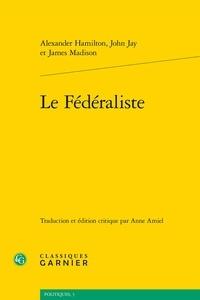 Alexander Hamilton et John Jay - Le fédéraliste.