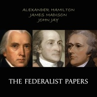 Alexander Hamilton et James Madison - The Federalist Papers.