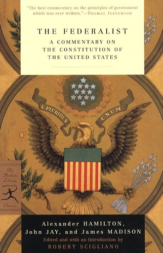 Alexander Hamilton et John Jay - The Federalist - A commentary on the constitution of the United States.