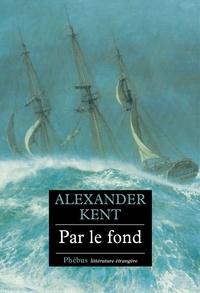 Alexander Kent - Par le fond.