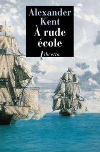 Alexander Kent - Une aventure de Richard Bolitho  : A rude école.