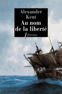 Alexander Kent - Une aventure de Richard Bolitho  : Au nom de la liberté.