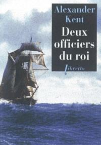 Alexander Kent - Une aventure de Richard Bolitho  : Deux officiers du roi.