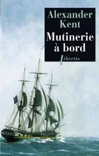 Alexander Kent - Une aventure de Richard Bolitho  : Mutinerie à bord.