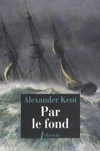 Alexander Kent - Une aventure de Richard Bolitho  : Par le fond.