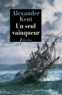Alexander Kent - Une aventure de Richard Bolitho  : Un seul vainqueur.