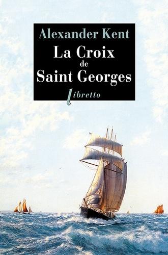 Alexander Kent - Une aventure de Richard et Adam Bolitho  : La croix de Saint Georges.