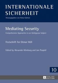 Alexander Klimburg et Jan Pospisil - Mediating Security - Comprehensive Approaches to an Ambiguous Subject- Festschrift for Otmar Höll.