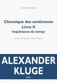 Alexander Kluge - Chronique des sentiments Tome 2 : Inquiétance du temps.