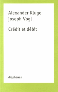 Alexander Kluge et Joseph Vogl - Crédit et débit.