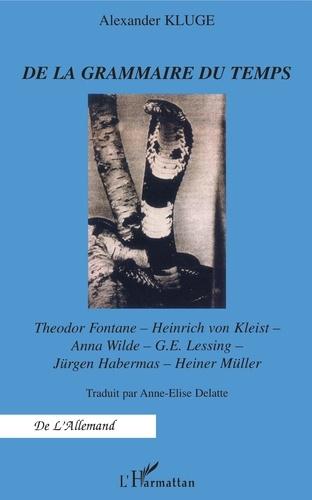 De la grammaire du temps. Theodor Fontane, Heinrich von Kleist, Anna Wilde, G-E Lessing, Jürgen Habermas, Heiner Müller