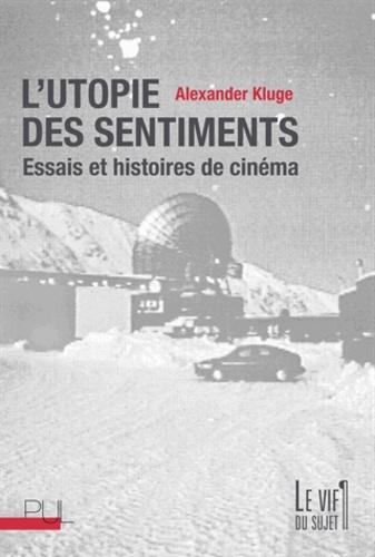 Alexander Kluge - L'utopie des sentiments - Essais et histoires de cinéma.