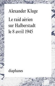 Alexander Kluge - Le raid aérien sur Halberstadt le 8 avril 1945.